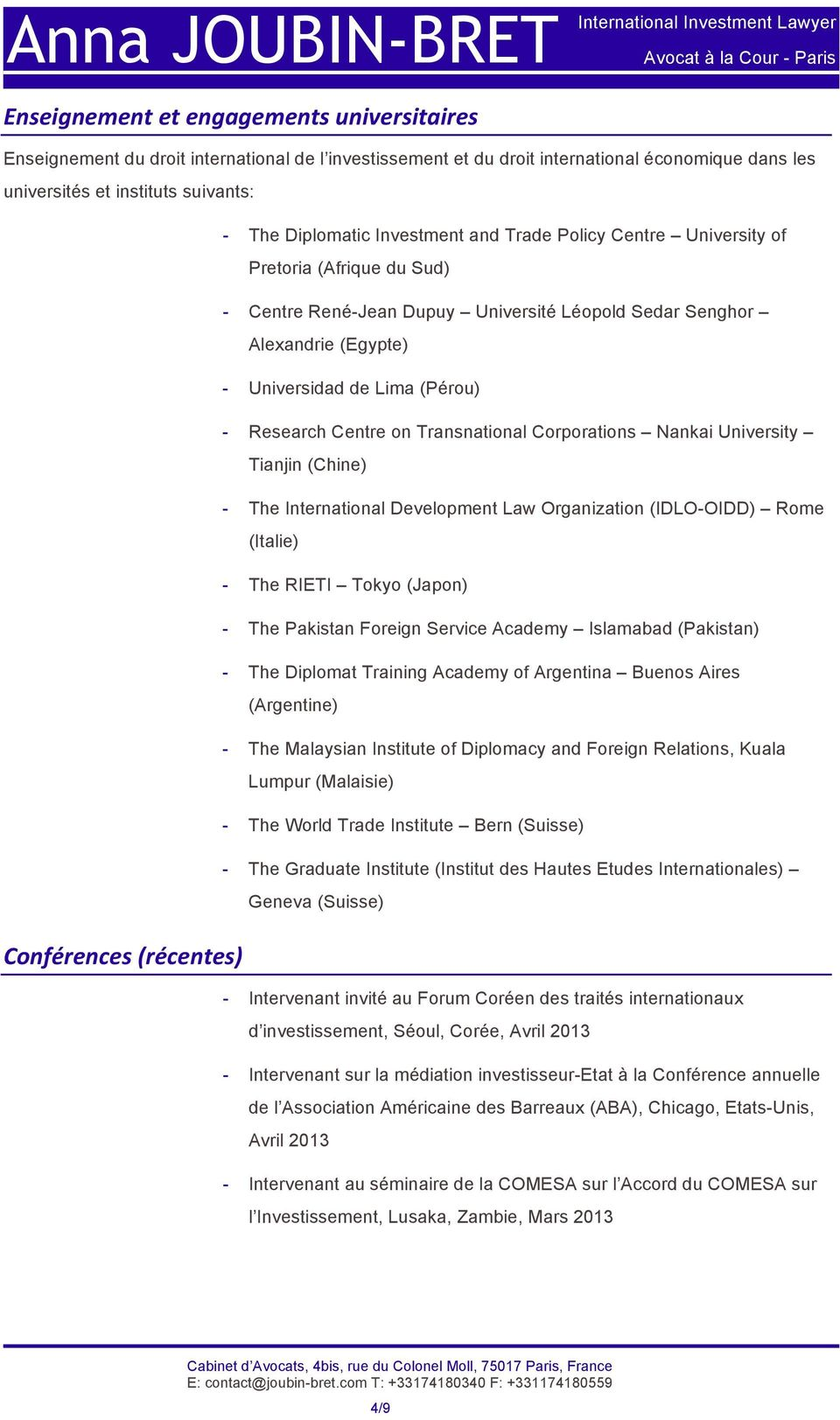 Centre on Transnational Corporations Nankai University Tianjin (Chine) - The International Development Law Organization (IDLO-OIDD) Rome (Italie) - The RIETI Tokyo (Japon) - The Pakistan Foreign