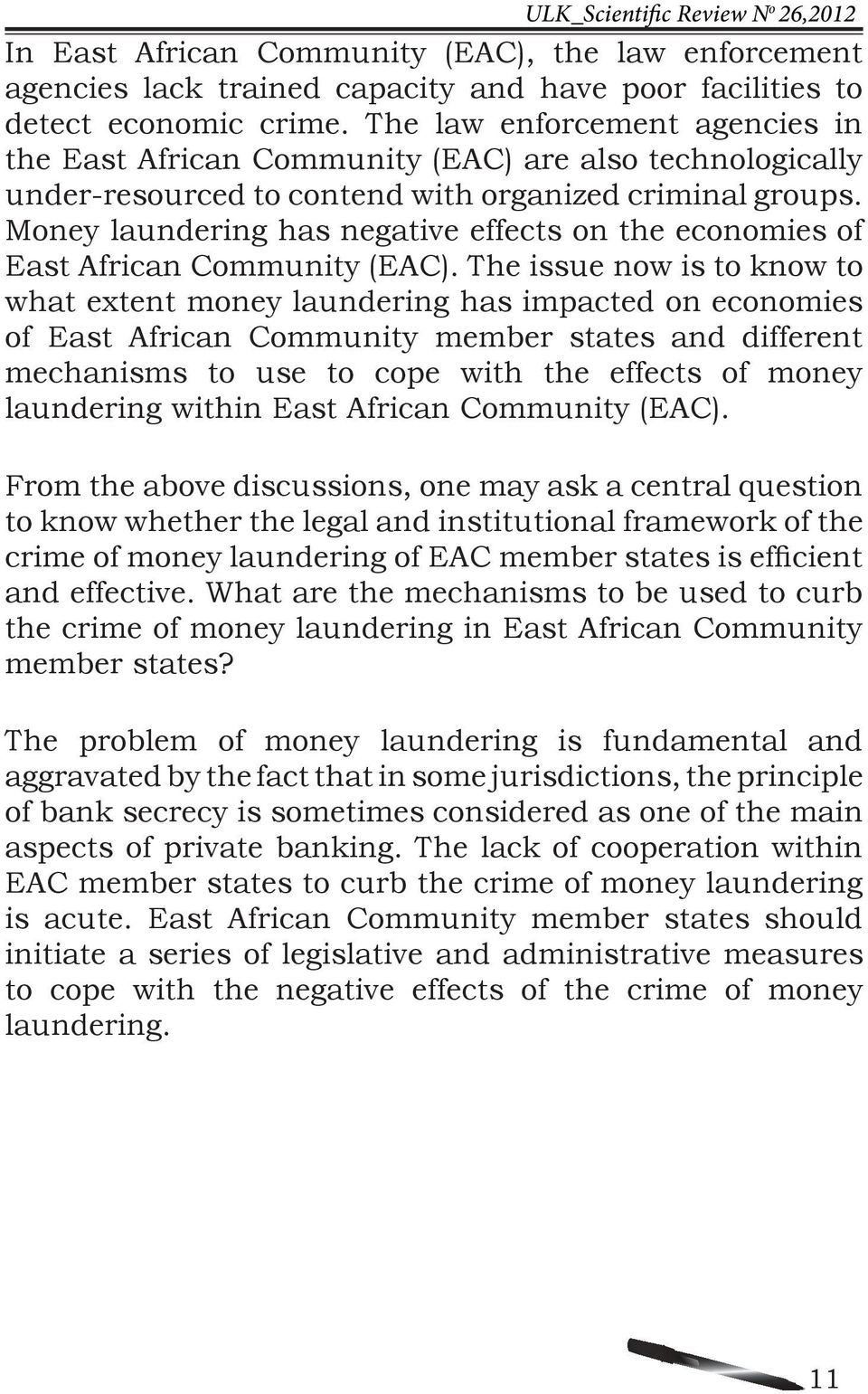 Money laundering has negative effects on the economies of East African Community (EAC).