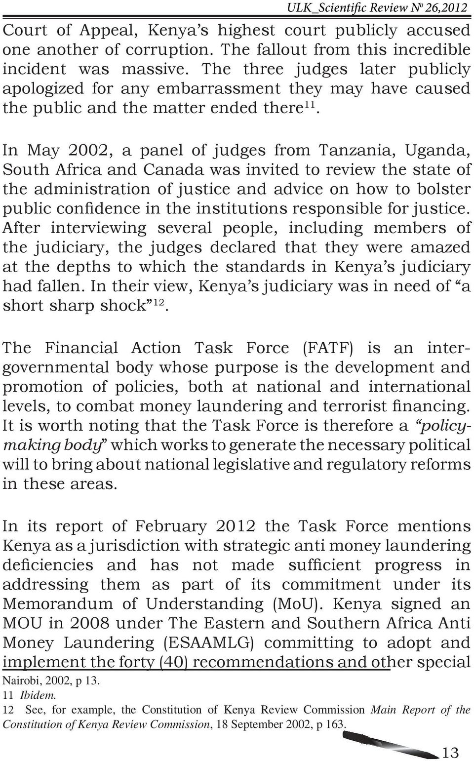 In May 2002, a panel of judges from Tanzania, Uganda, South Africa and Canada was invited to review the state of the administration of justice and advice on how to bolster public confidence in the