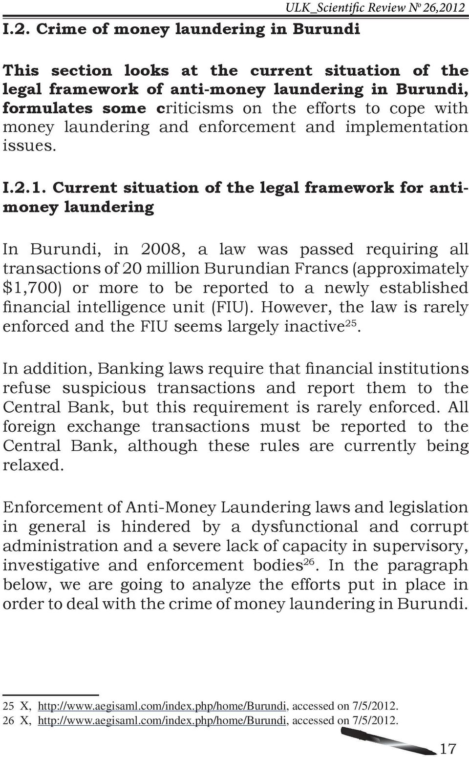 Current situation of the legal framework for antimoney laundering In Burundi, in 2008, a law was passed requiring all transactions of 20 million Burundian Francs (approximately $1,700) or more to be