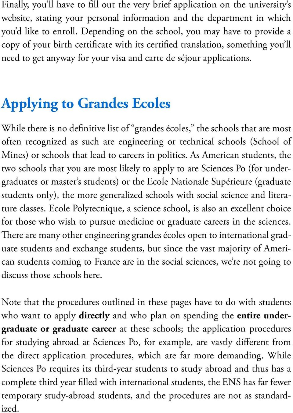 Applying to Grandes Ecoles While there is no definitive list of grandes écoles, the schools that are most often recognized as such are engineering or technical schools (School of Mines) or schools
