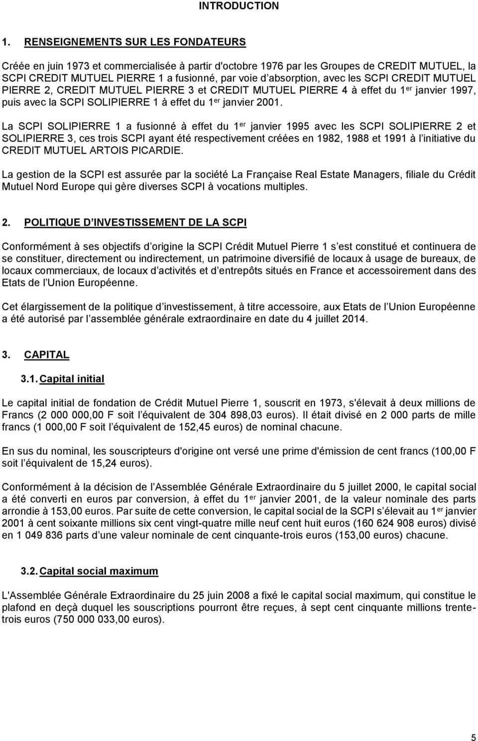 les SCPI CREDIT MUTUEL PIERRE 2, CREDIT MUTUEL PIERRE 3 et CREDIT MUTUEL PIERRE 4 à effet du 1 er janvier 1997, puis avec la SCPI SOLIPIERRE 1 à effet du 1 er janvier 2001.