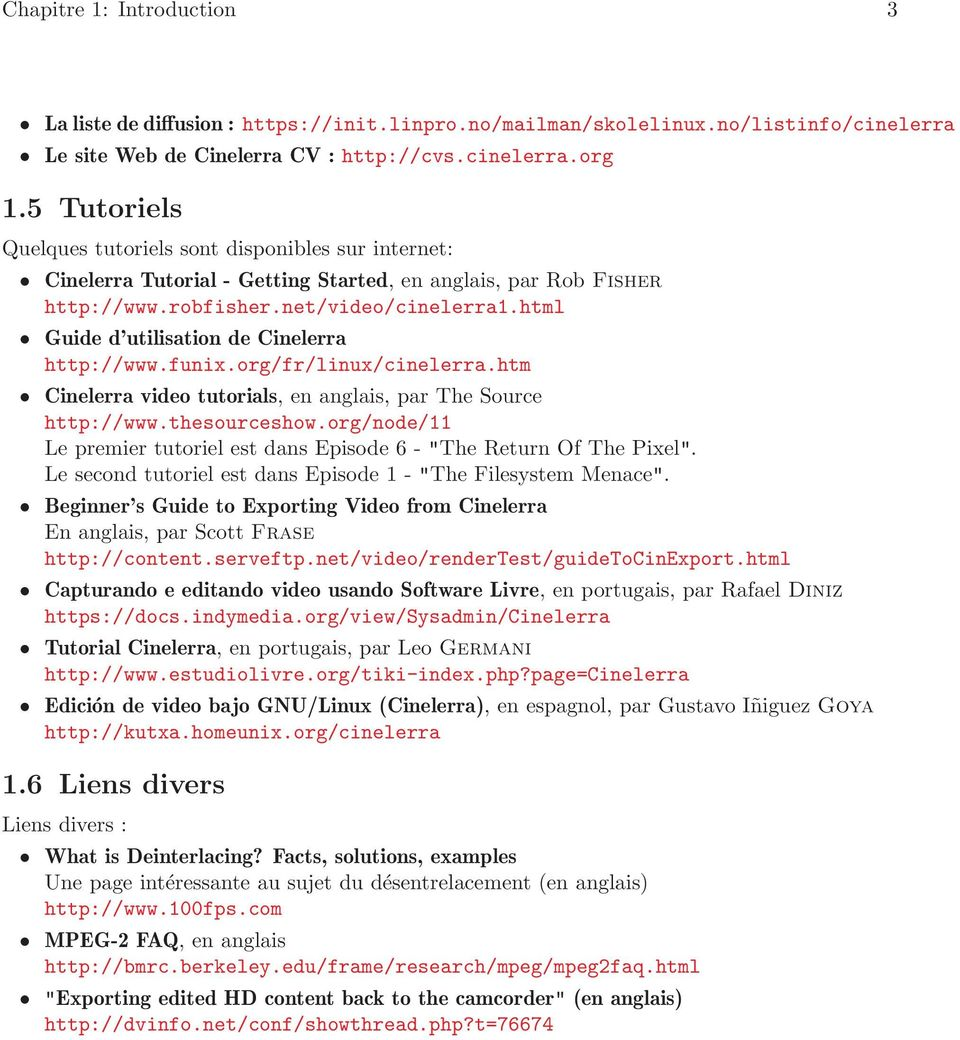 html Guide d utilisation de Cinelerra http://www.funix.org/fr/linux/cinelerra.htm Cinelerra video tutorials, en anglais, par The Source http://www.thesourceshow.