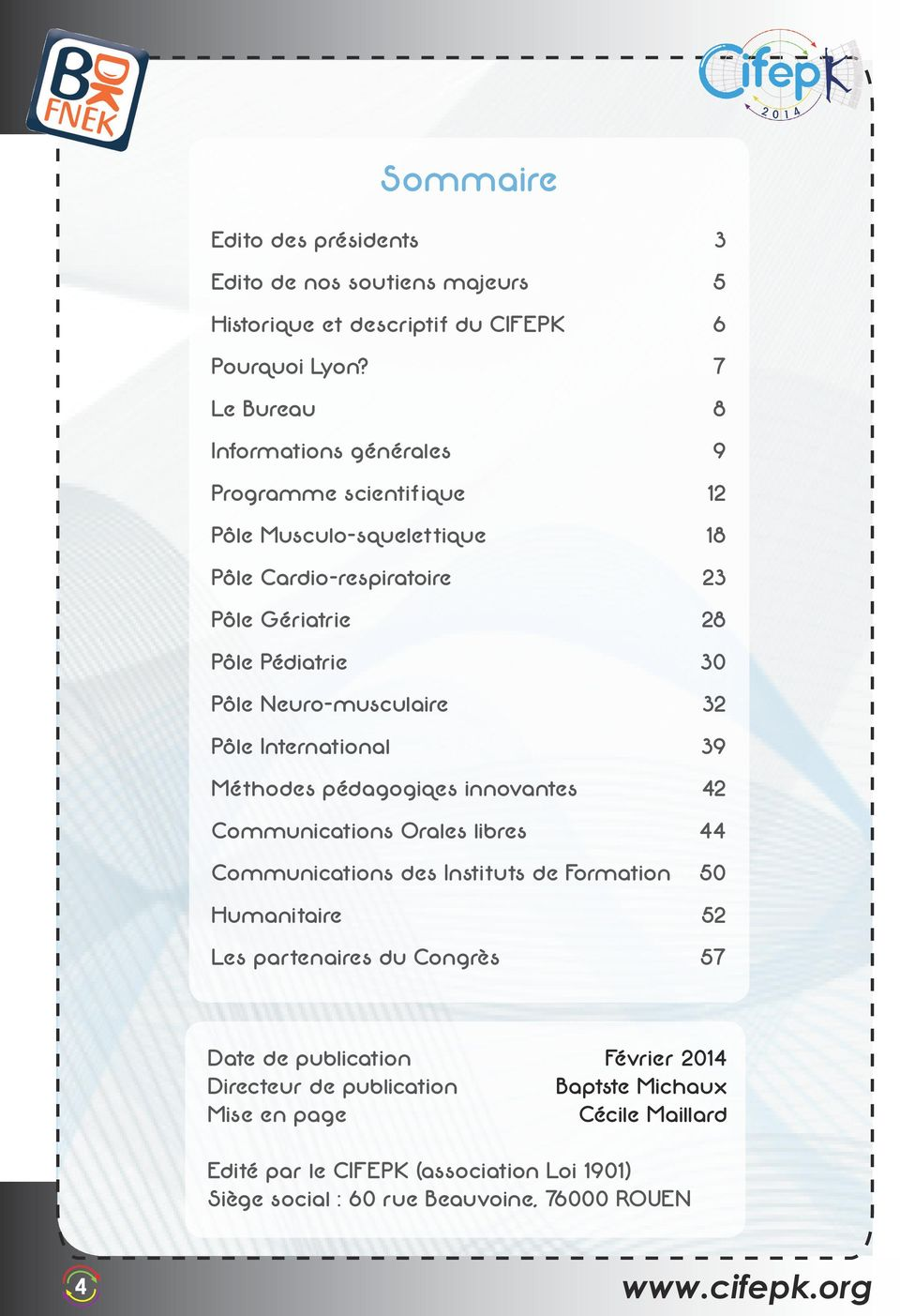 Neuro-musculaire 32 Pôle International 39 Méthodes pédagogiqes innovantes 42 Communications Orales libres 44 Communications des Instituts de Formation 50 Humanitaire 52