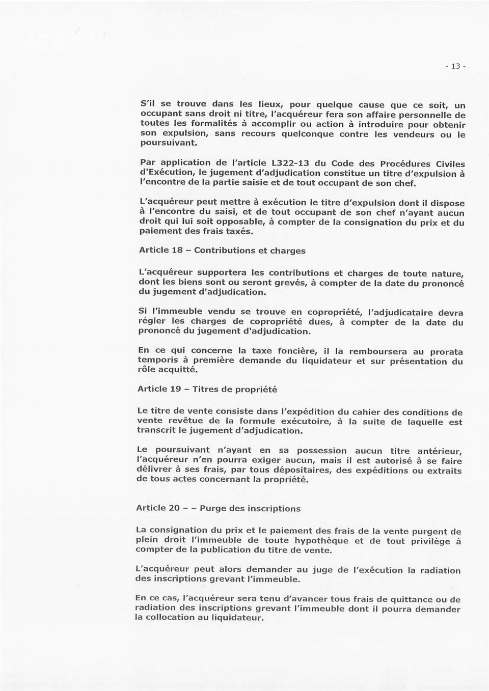 Par application de l'article L322-13 du Code des Procédures Civiles d'exécution, le jugement d'adjudication constitue un titre d'expulsion à l'encontre de la partie saisie et de tout occupant de son