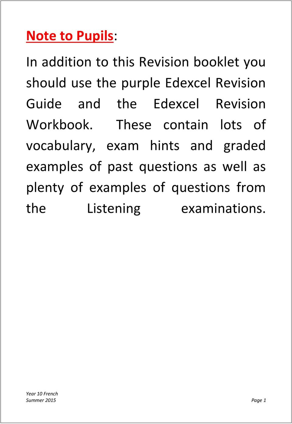 These contain lots of vocabulary, exam hints and graded examples of past questions