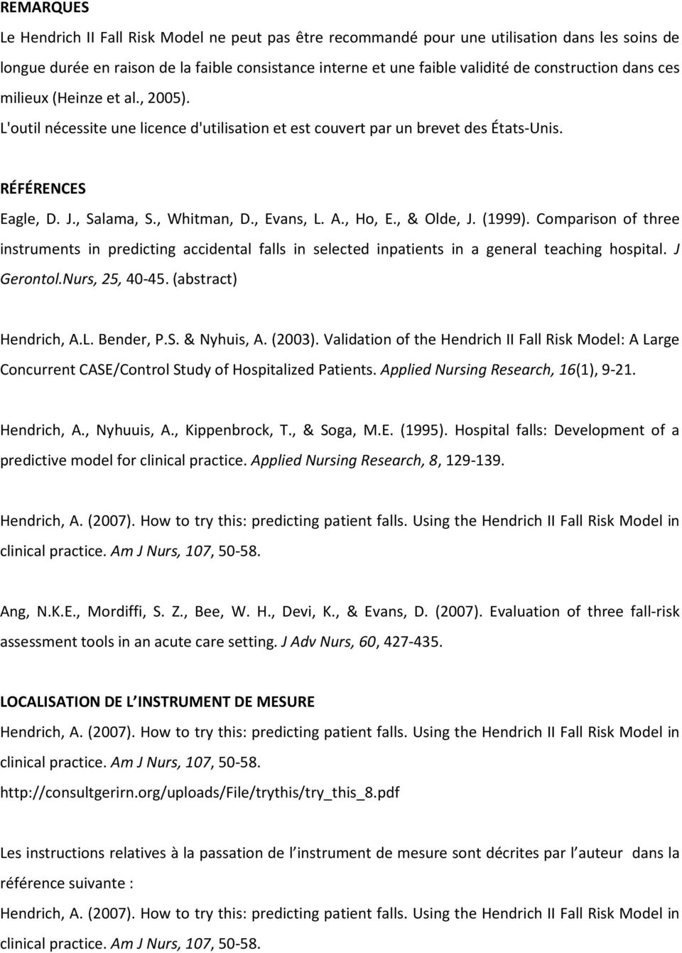 , Evans, L. A., Ho, E., & Olde, J. (1999). Comparison of three instruments in predicting accidental falls in selected inpatients in a general teaching hospital. J Gerontol.Nurs, 25, 40-45.