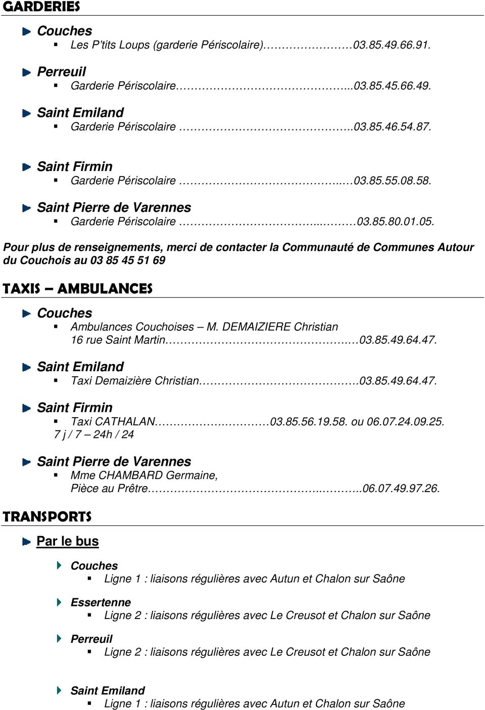 Pour plus de renseignements, merci de contacter la Communauté de Communes Autour du Couchois au 03 85 45 51 69 TAXIS AMBULANCES Ambulances Couchoises M. DEMAIZIERE Christian 16 rue Saint Martin. 03.85.49.