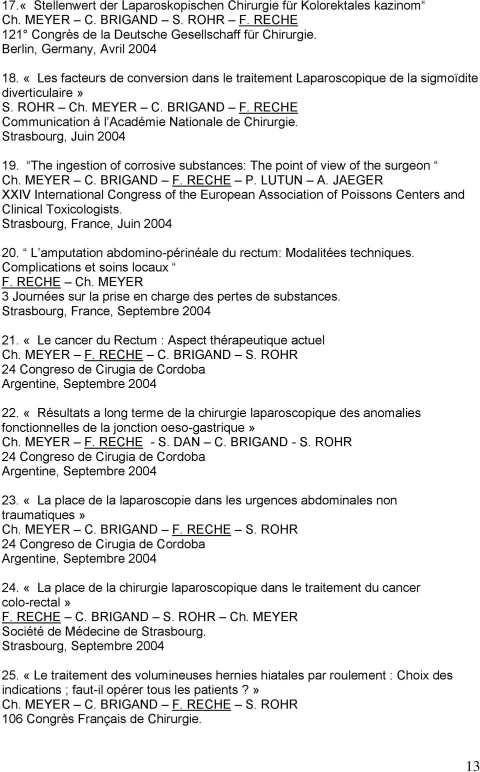The ingestion of corrosive substances: The point of view of the surgeon Ch. MEYER C. BRIGAND P. LUTUN A.