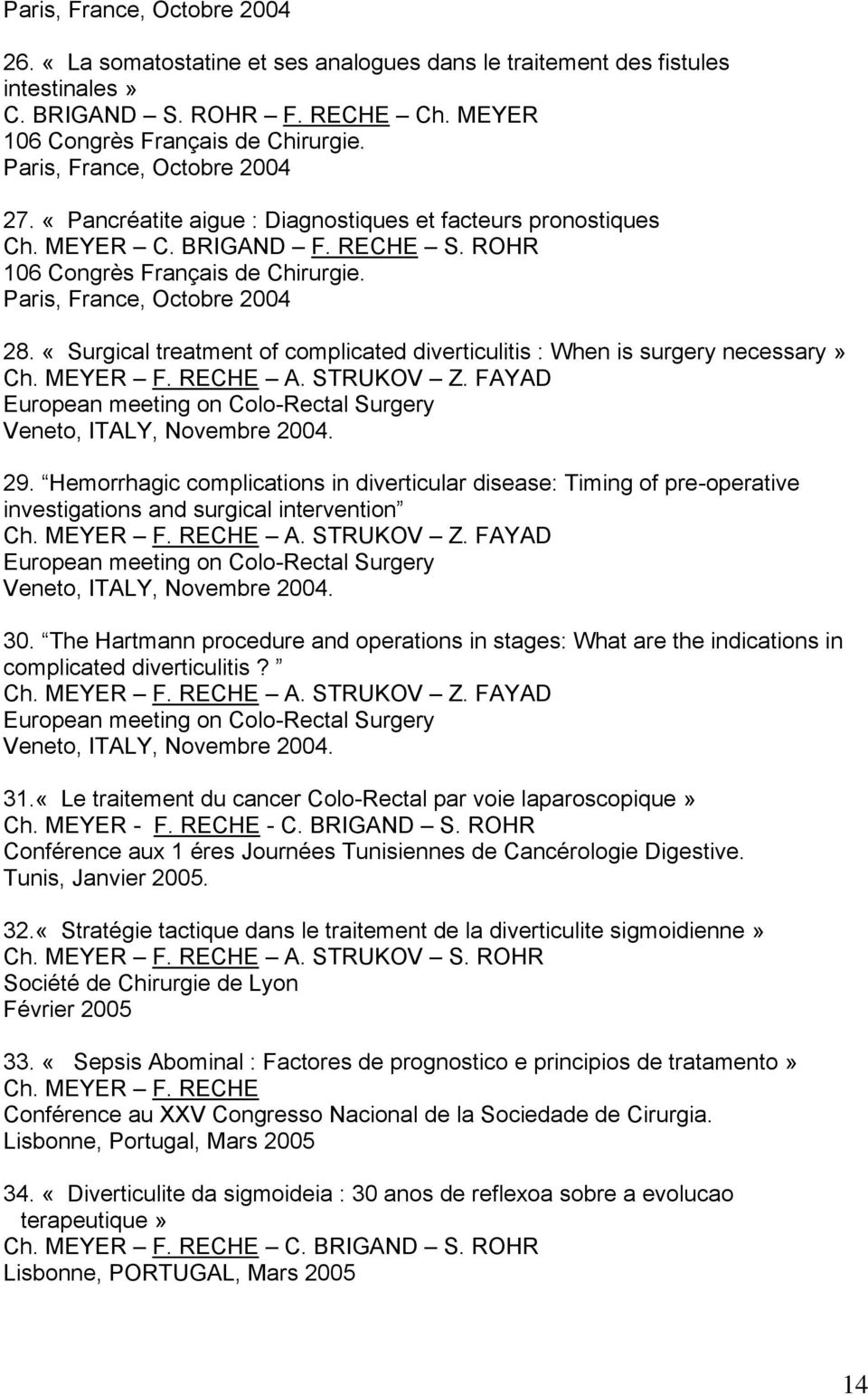 «Surgical treatment of complicated diverticulitis : When is surgery necessary» Ch. MEYER A. STRUKOV Z. FAYAD European meeting on Colo-Rectal Surgery Veneto, ITALY, Novembre 2004. 29.