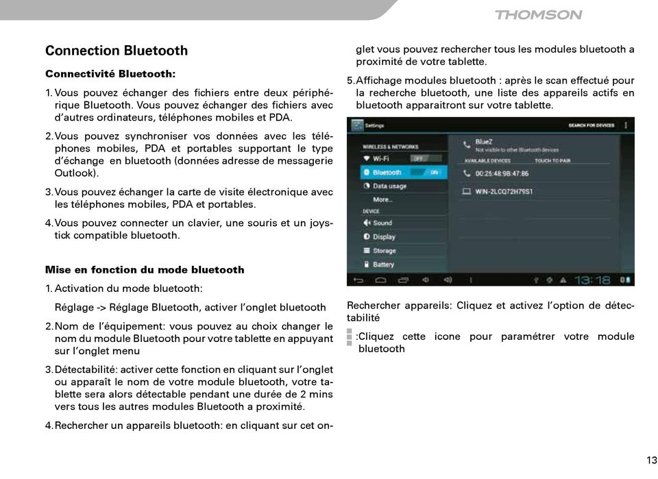 Vous pouvez synchroniser vos données avec les téléphones mobiles, PDA et portables supportant le type d échange en bluetooth (données adresse de messagerie Outlook). 3.