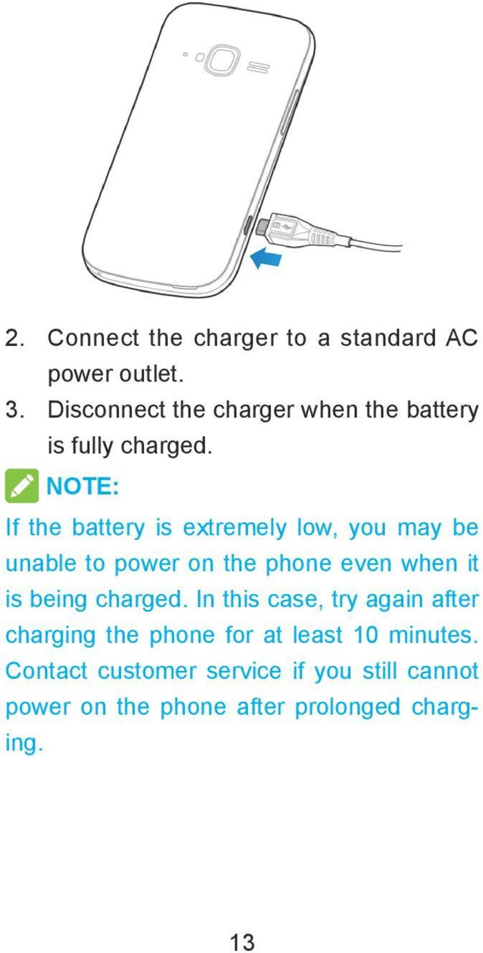 NOTE: If the battery is extremely low, you may be unable to power on the phone even when it is
