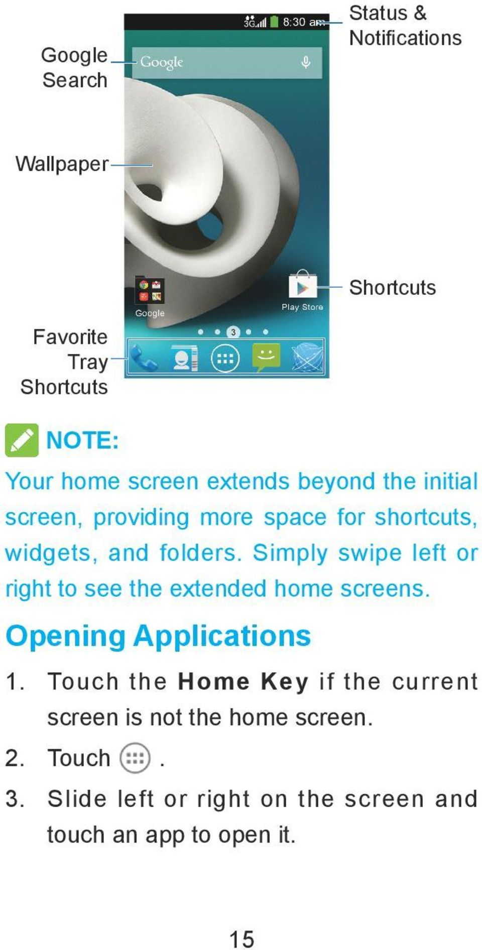Simply swipe left or right to see the extended home screens. Opening Applications 1.