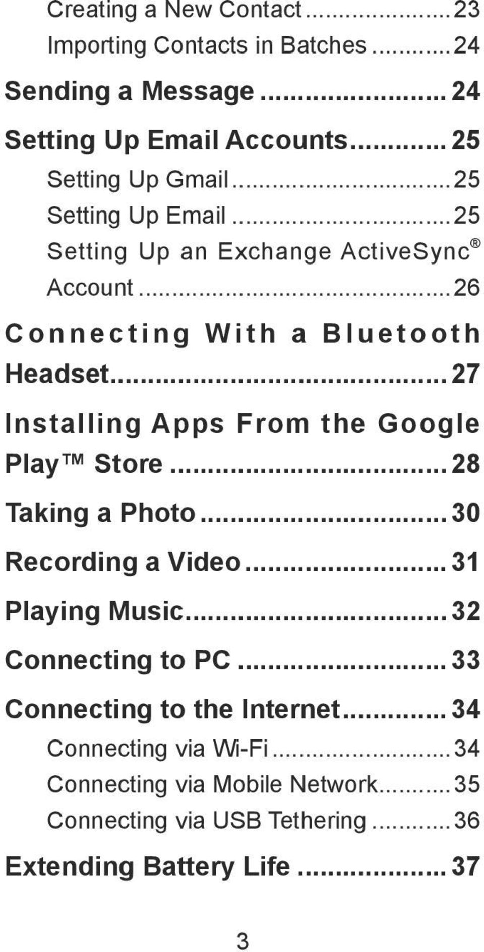 .. 27 Installing Apps From the Google Play Store... 28 Taking a Photo... 30 Recording a Video... 31 Playing Music... 32 Connecting to PC.