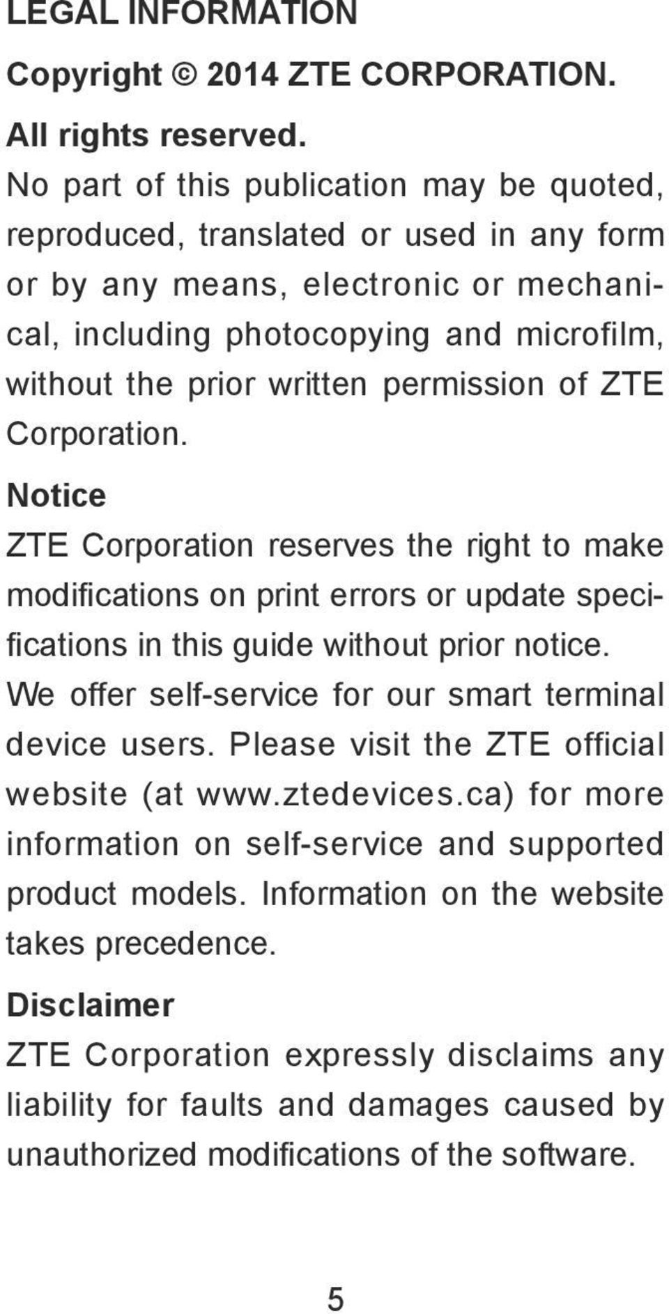 permission of ZTE Corporation. Notice ZTE Corporation reserves the right to make modifications on print errors or update specifications in this guide without prior notice.