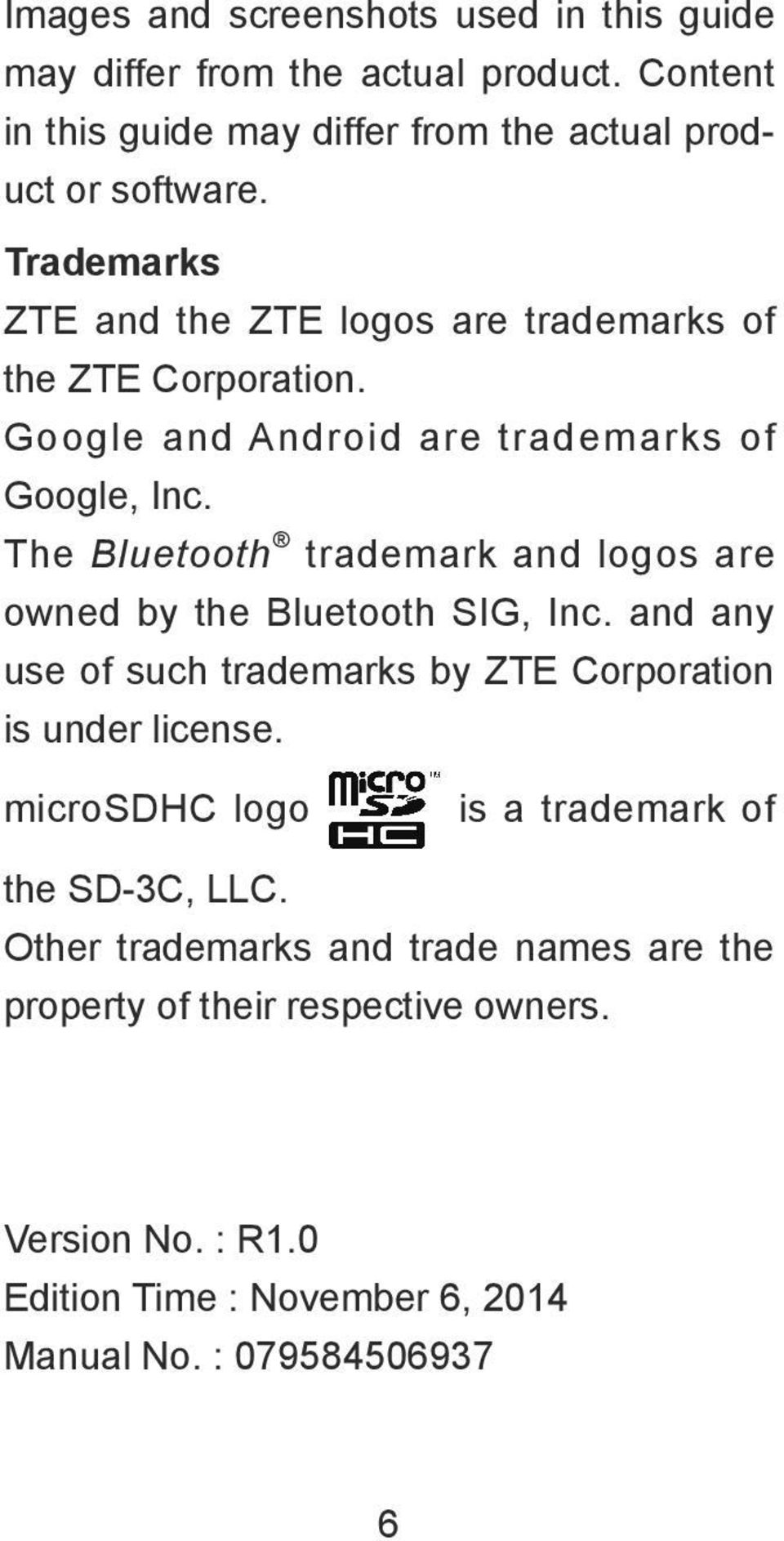 The Bluetooth trademark and logos are owned by the Bluetooth SIG, Inc. and any use of such trademarks by ZTE Corporation is under license.
