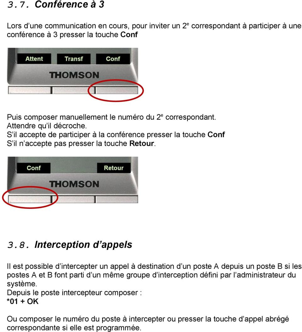 Interception d appels Il est possible d intercepter un appel à destination d un poste A depuis un poste B si les postes A et B font parti d un même groupe d interception défini par