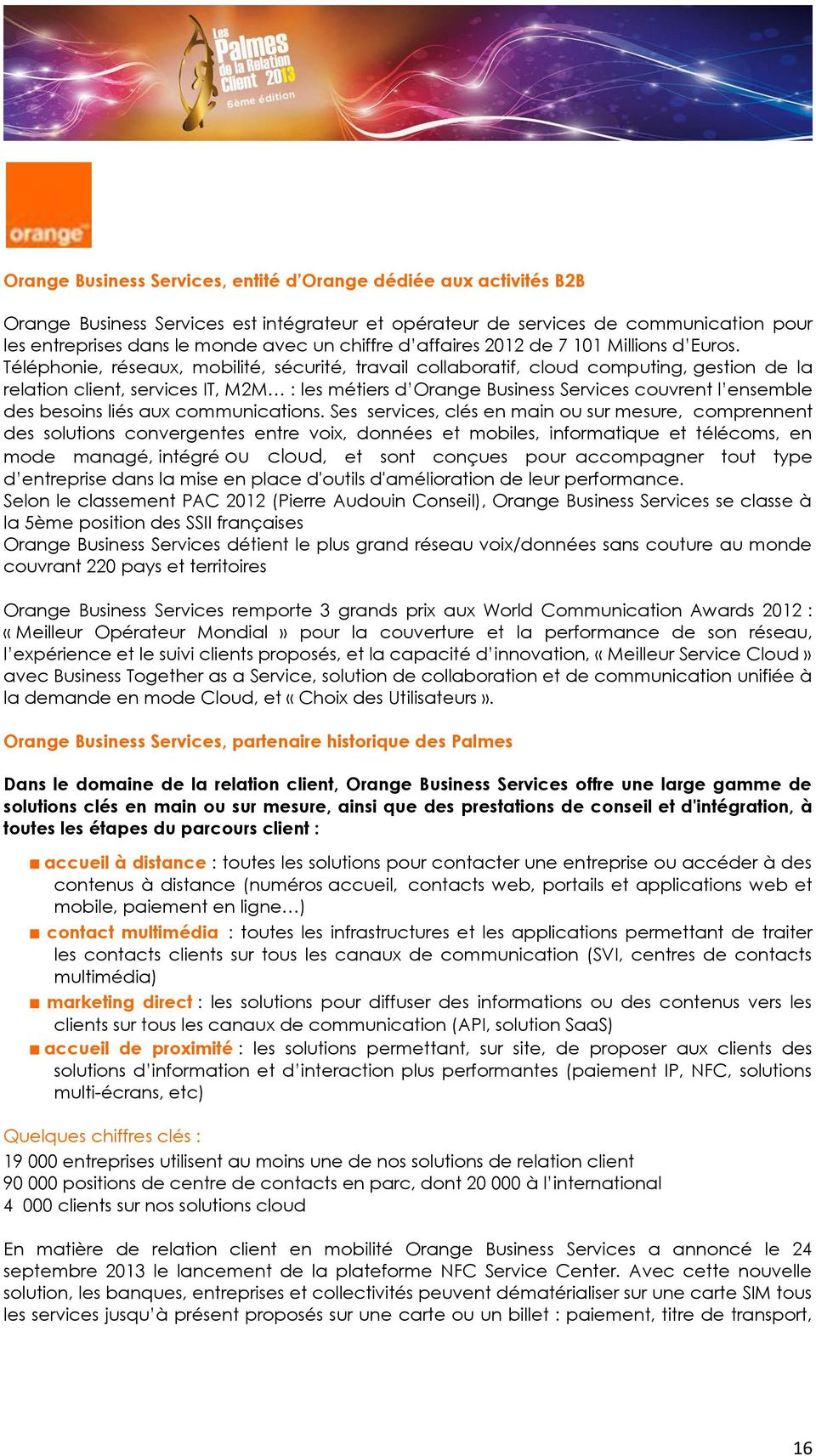 Téléphonie, réseaux, mobilité, sécurité, travail collaboratif, cloud computing, gestion de la relation client, services IT, M2M : les métiers d Orange Business Services couvrent l ensemble des