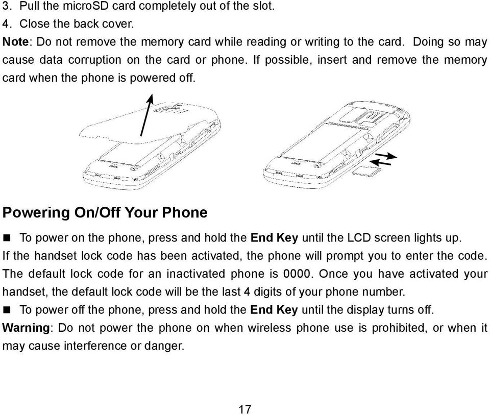 Powering On/Off Your Phone To power on the phone, press and hold the End Key until the LCD screen lights up. If the handset lock code has been activated, the phone will prompt you to enter the code.