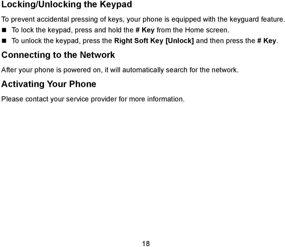 To unlock the keypad, press the Right Soft Key [Unlock] and then press the # Key.