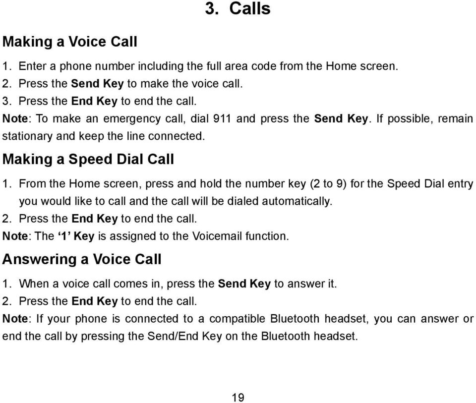 From the Home screen, press and hold the number key (2 to 9) for the Speed Dial entry you would like to call and the call will be dialed automatically. 2. Press the End Key to end the call.
