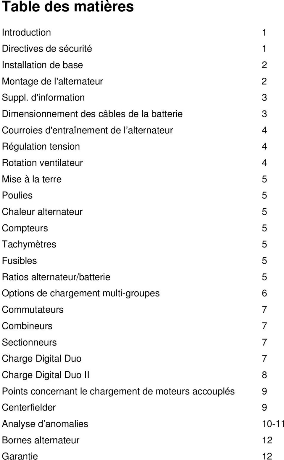 terre 5 Poulies 5 Chaleur alternateur 5 Compteurs 5 Tachymètres 5 Fusibles 5 Ratios alternateur/batterie 5 Options de chargement multi-groupes 6 Commutateurs 7