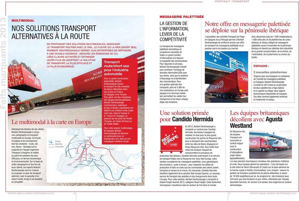 SOLUTION DE TRANSPORT LA PLUS EFFICACE ET LA PLUS ÉCONOMIQUE. Anticipant les besoins de ses clients, Norbert Dentressangle a conçu une cartographie du transport multimodal en Europe.