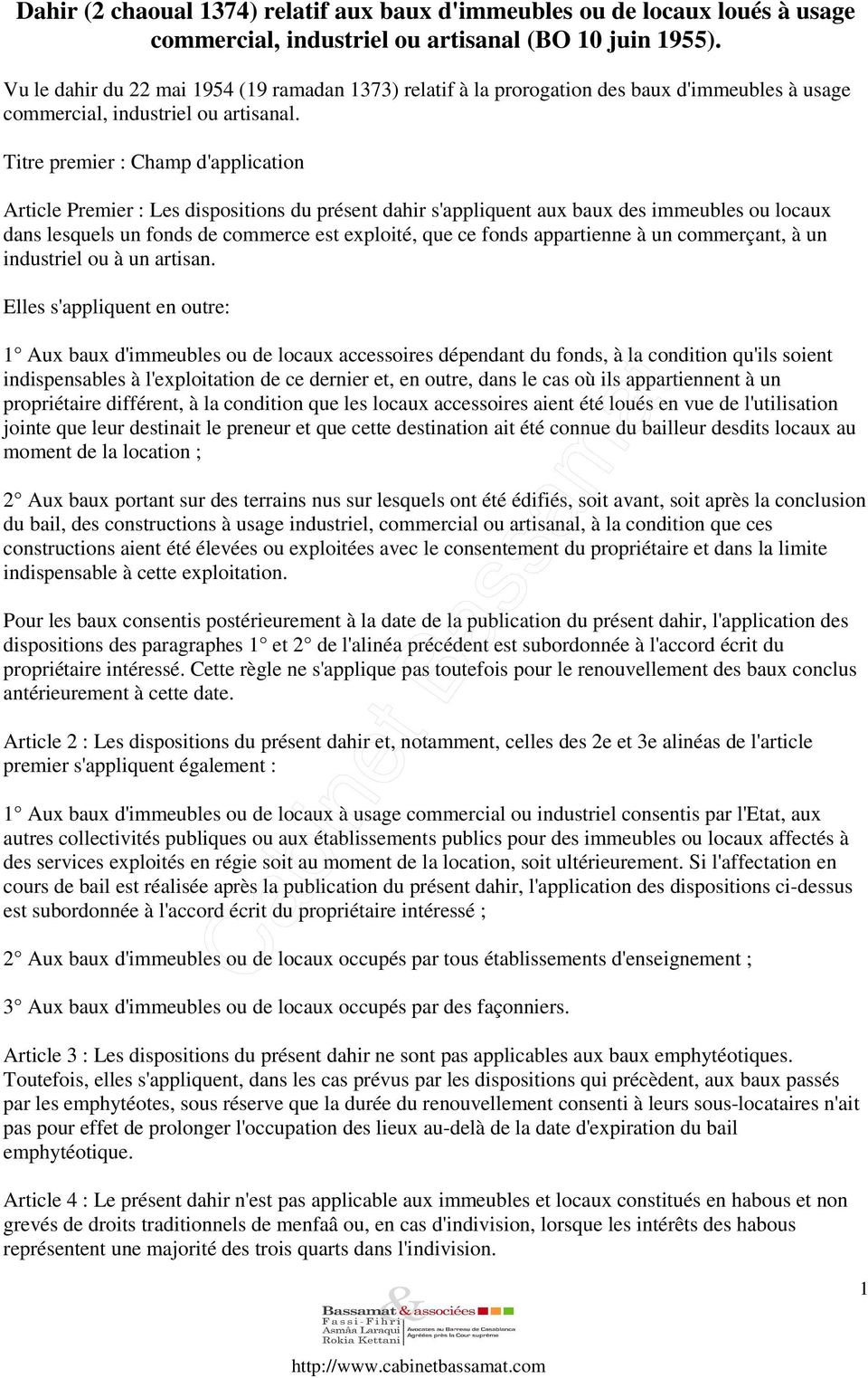 Titre premier : Champ d'application Article Premier : Les dispositions du présent dahir s'appliquent aux baux des immeubles ou locaux dans lesquels un fonds de commerce est exploité, que ce fonds
