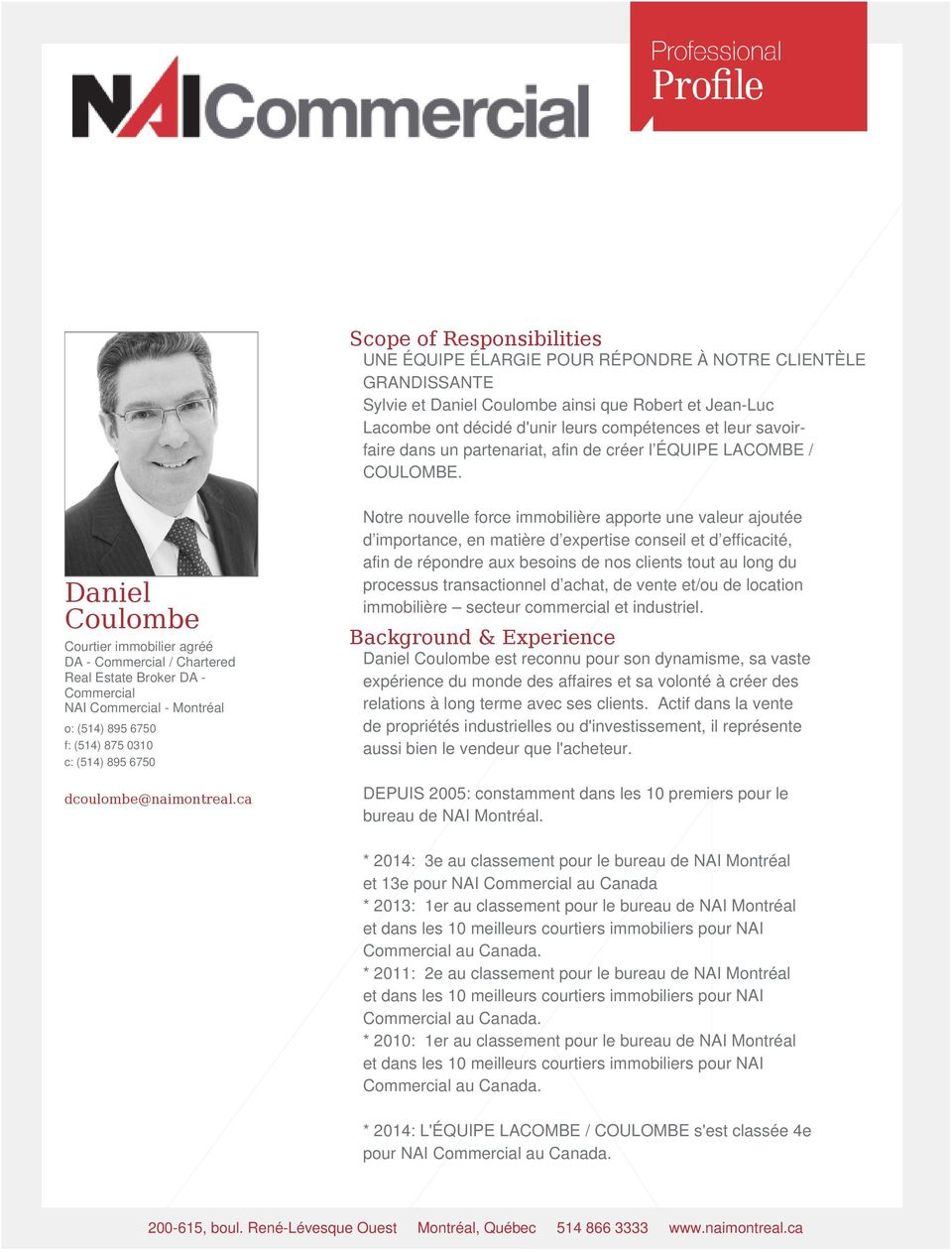 Daniel Coulombe Courtier immobilier agréé DA - Commercial / Chartered Real Estate Broker DA - Commercial NAI Commercial - Montréal o: (514) 895 6750 f: (514) 875 0310 c: (514) 895 6750