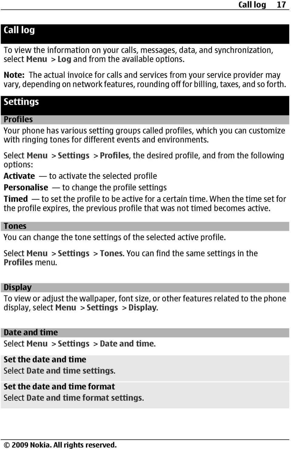 Settings Profiles Your phone has various setting groups called profiles, which you can customize with ringing tones for different events and environments.