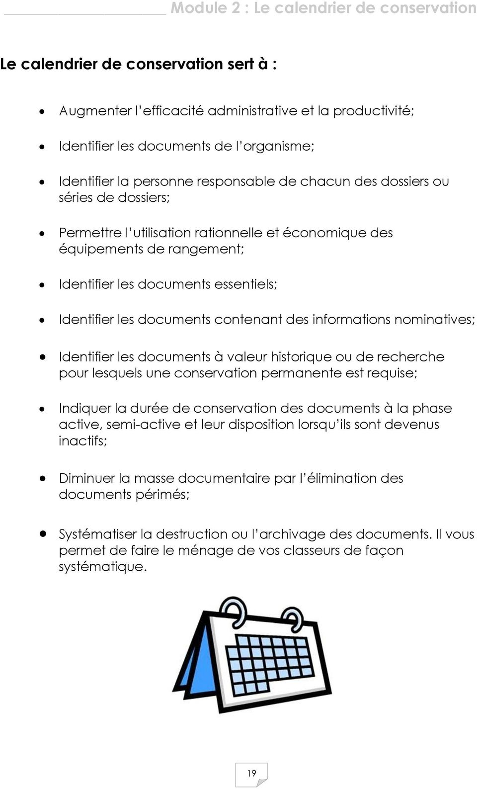 documents contenant des informations nominatives; Identifier les documents à valeur historique ou de recherche pour lesquels une conservation permanente est requise; Indiquer la durée de conservation