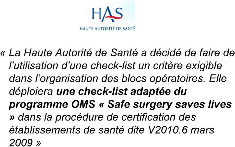Elle déploiera une check-list adaptée du programme OMS «Safe surgery saves