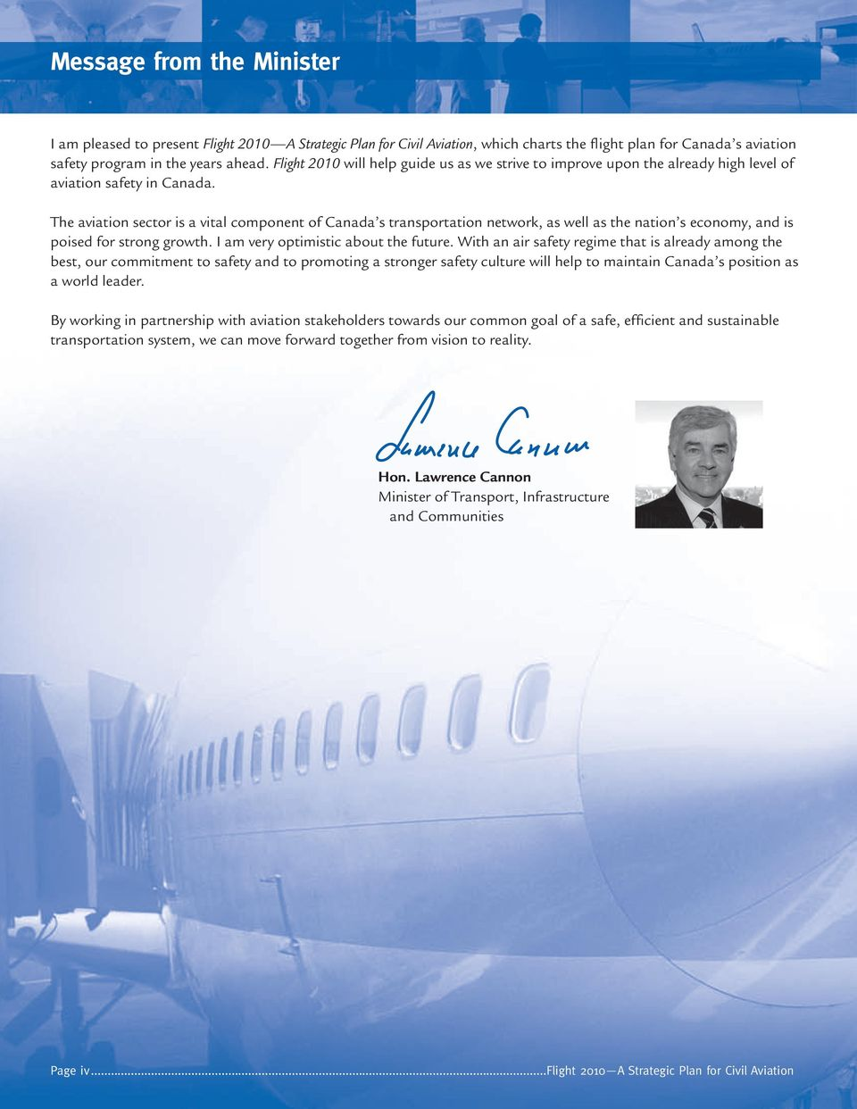 The aviation sector is a vital component of Canada s transportation network, as well as the nation s economy, and is poised for strong growth. I am very optimistic about the future.