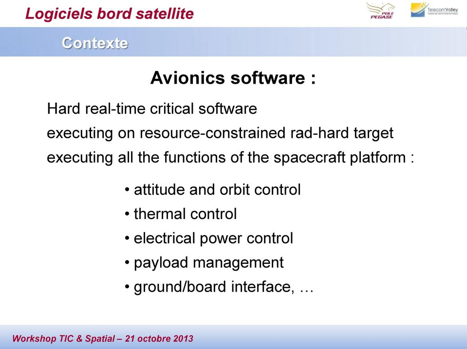executing all the functions of the spacecraft platform : attitude and orbit