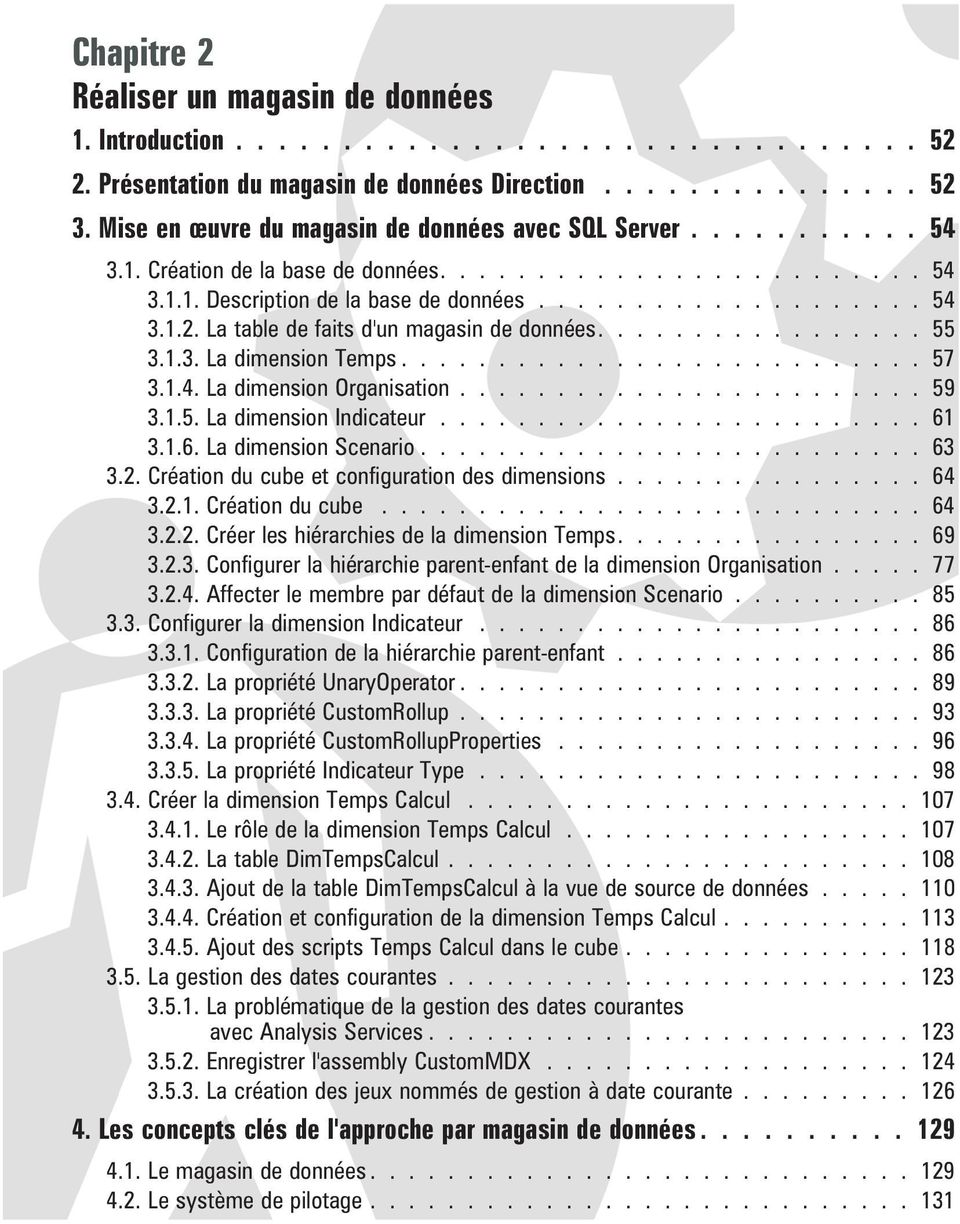 La table de faits d'un magasin de données................. 55 3.1.3. La dimension Temps........................... 57 3.1.4. La dimension Organisation........................ 59 3.1.5. La dimension Indicateur.