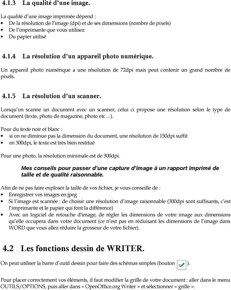 Lorsqu on scanne un document avec un scanner, celui ci propose une résolution selon le type de document (texte, photo de magazine, photo etc ).