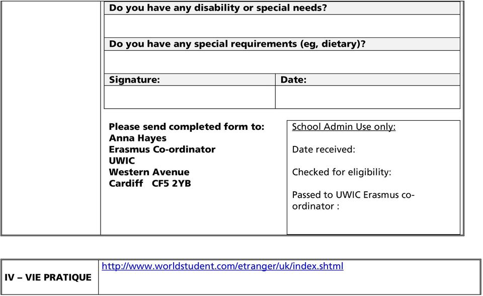 Signature: Date: Please send completed form to: Anna Hayes Erasmus Co-ordinator UWIC Western