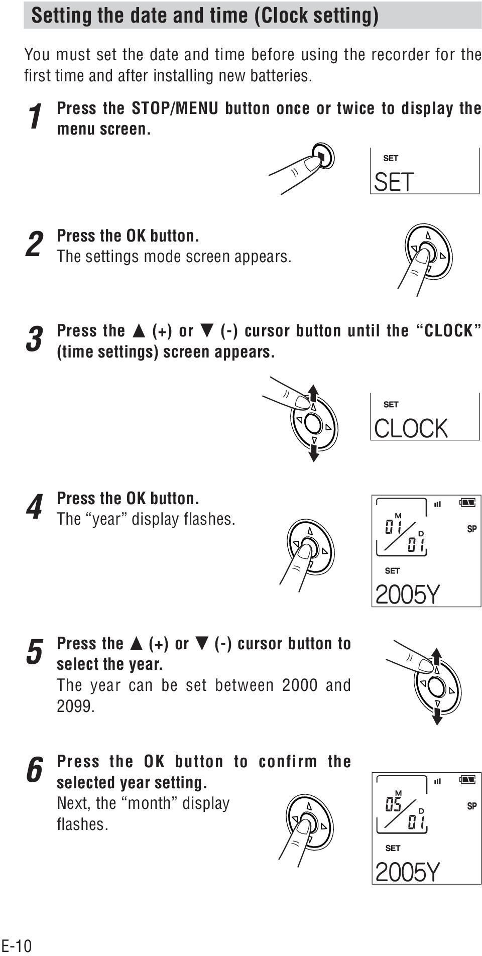 Press the (+) or (-) cursor button until the CLOCK (time settings) screen appears. 4 Press the OK button. The year display flashes.