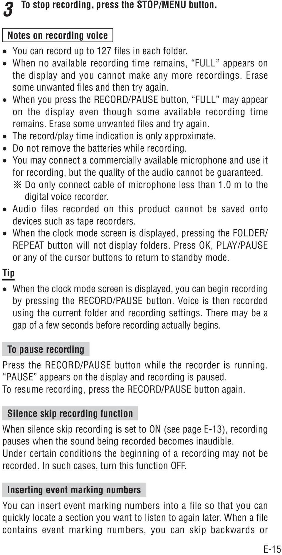 When you press the RECORD/PAUSE button, FULL may appear on the display even though some available recording time remains. Erase some unwanted files and try again.