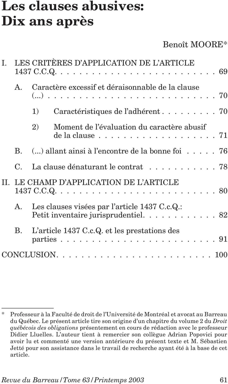..) allant ainsi à l encontre de la bonne foi..... 76 C. La clause dénaturant le contrat........... 78 II. LE CHAMP D APPLICATION DE L ARTICLE 1437 C.C.Q.......................... 80 A.