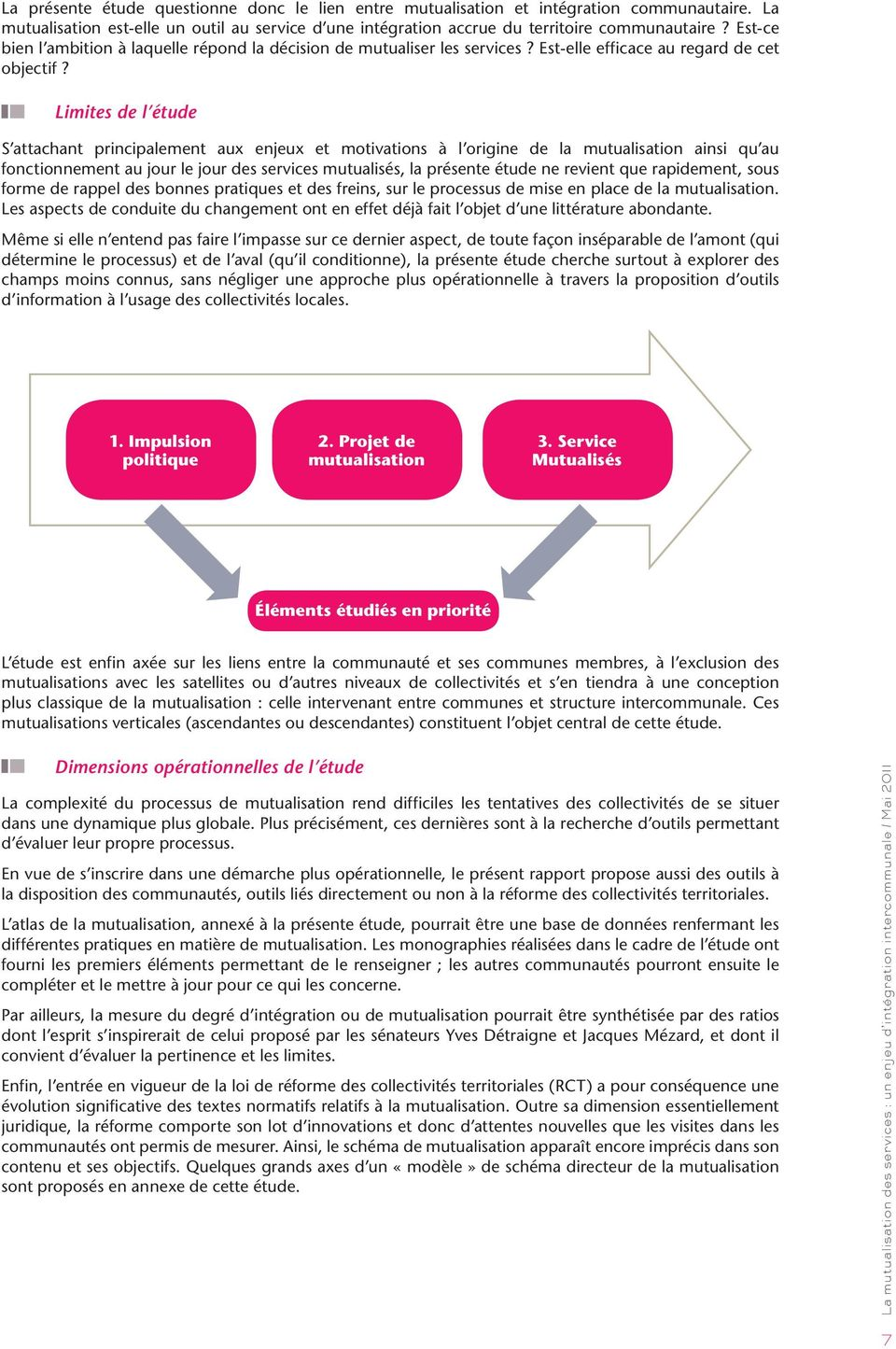 Limites de l étude S attachant principalement aux enjeux et motivations à l origine de la mutualisation ainsi qu au fonctionnement au jour le jour des services mutualisés, la présente étude ne