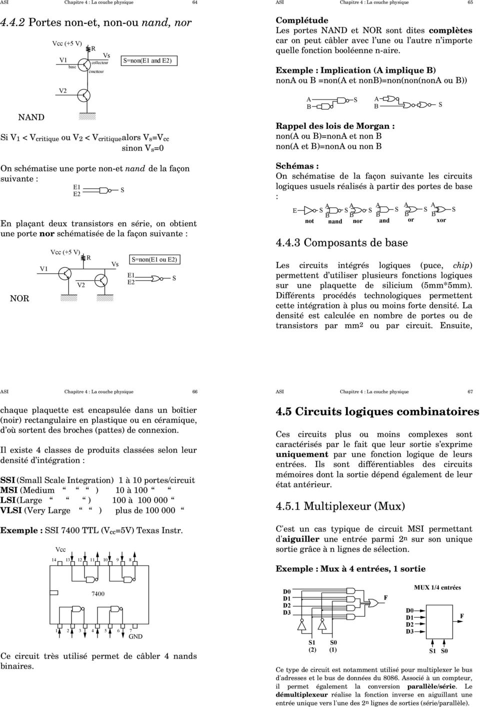 4.4.2 Portes non-et, non-ou nand, nor NAND Vcc (+ V) V1 V2 base R Vs collecteur S=non(E1 and E2) émetteur Si V 1 < V critique ou V 2 < V critique alors V s =V cc sinon V s =0 On schématise une porte