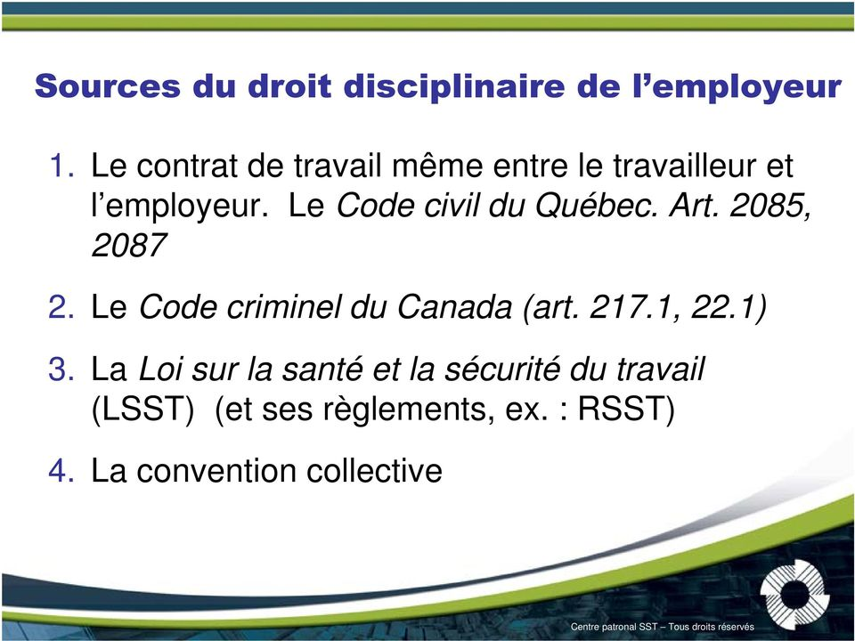 Le Code civil du Québec. Art. 2085, 2087 2. Le Code criminel du Canada (art.