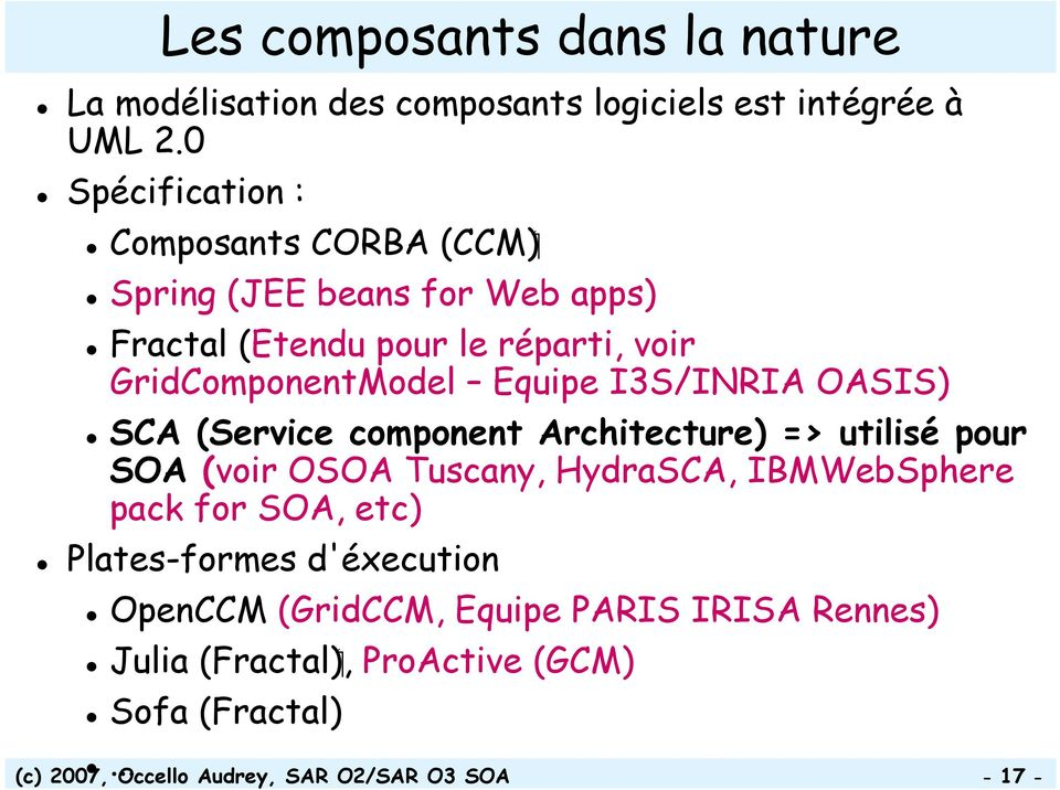 Equipe I3S/INRIA OASIS) SCA (Service component Architecture) => utilisé pour SOA (voir OSOA Tuscany, HydraSCA, IBMWebSphere pack for