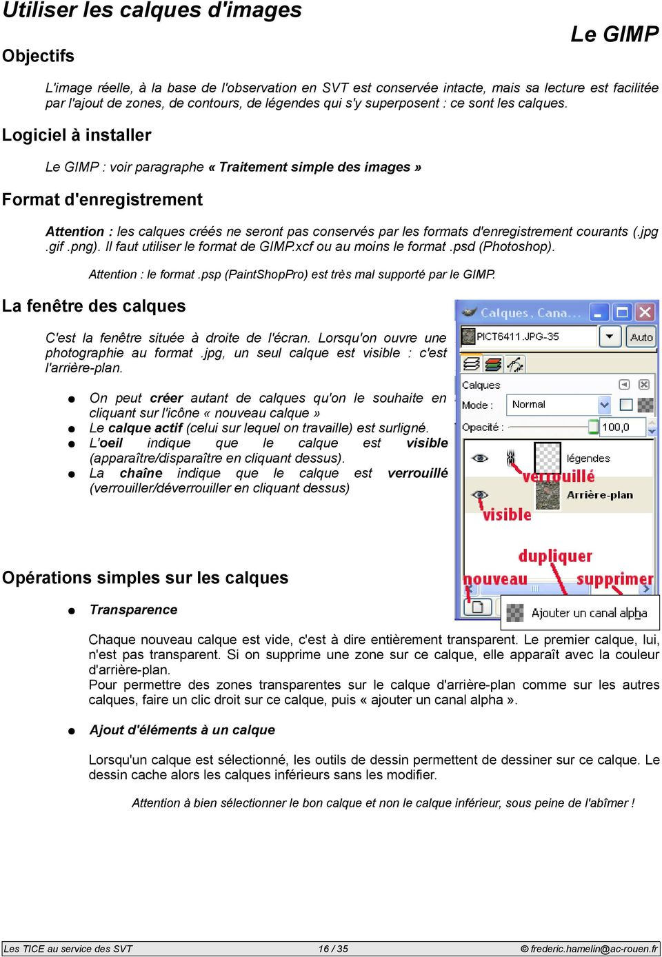 Logiciel à installer Le GIMP : voir paragraphe «Traitement simple des images» Format d'enregistrement Attention : les calques créés ne seront pas conservés par les formats d'enregistrement courants (.
