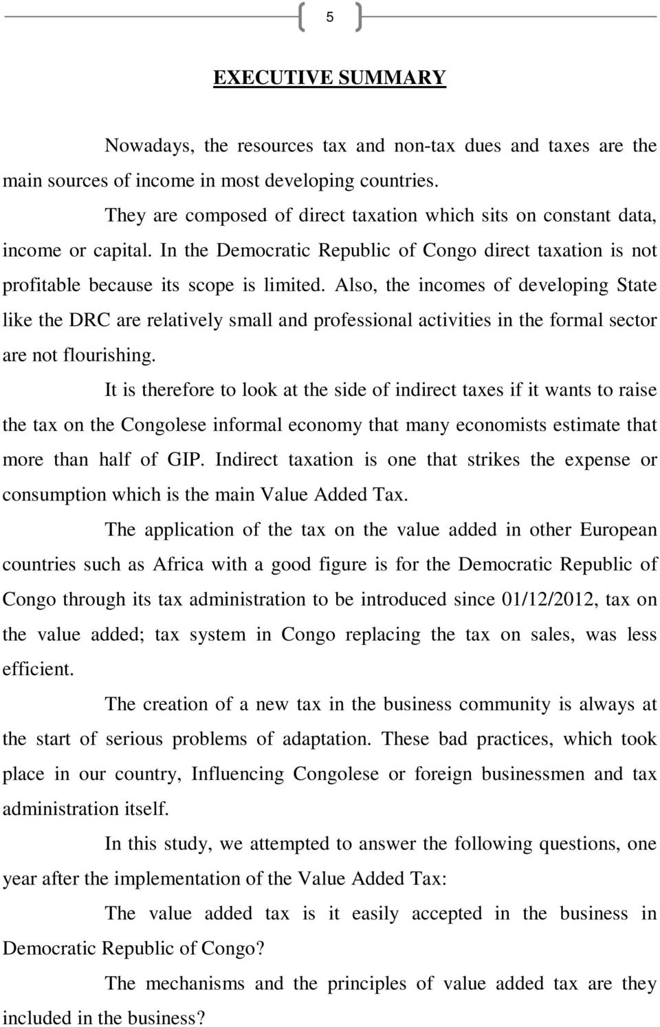 Also, the incomes of developing State like the DRC are relatively small and professional activities in the formal sector are not flourishing.