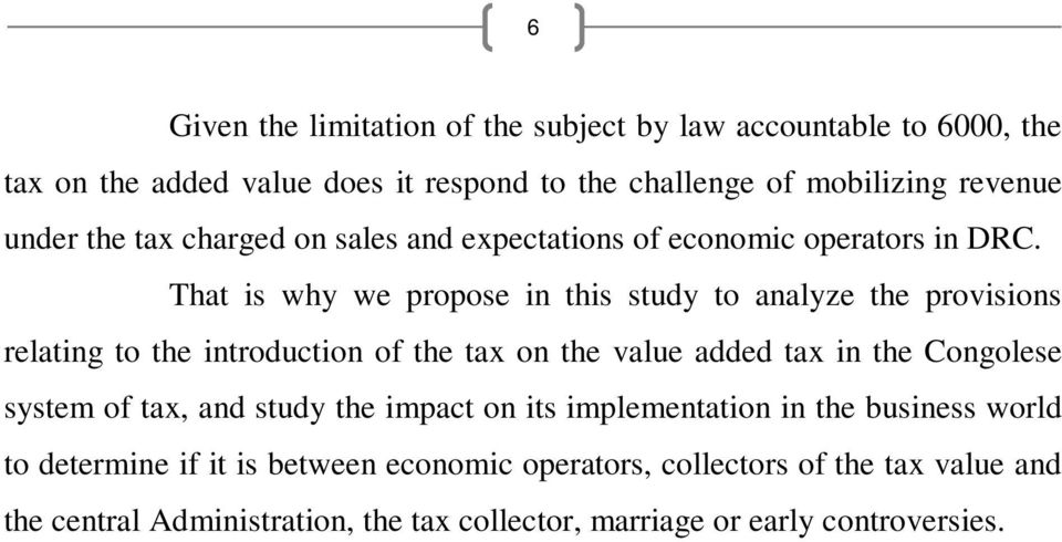 That is why we propose in this study to analyze the provisions relating to the introduction of the tax on the value added tax in the Congolese system of