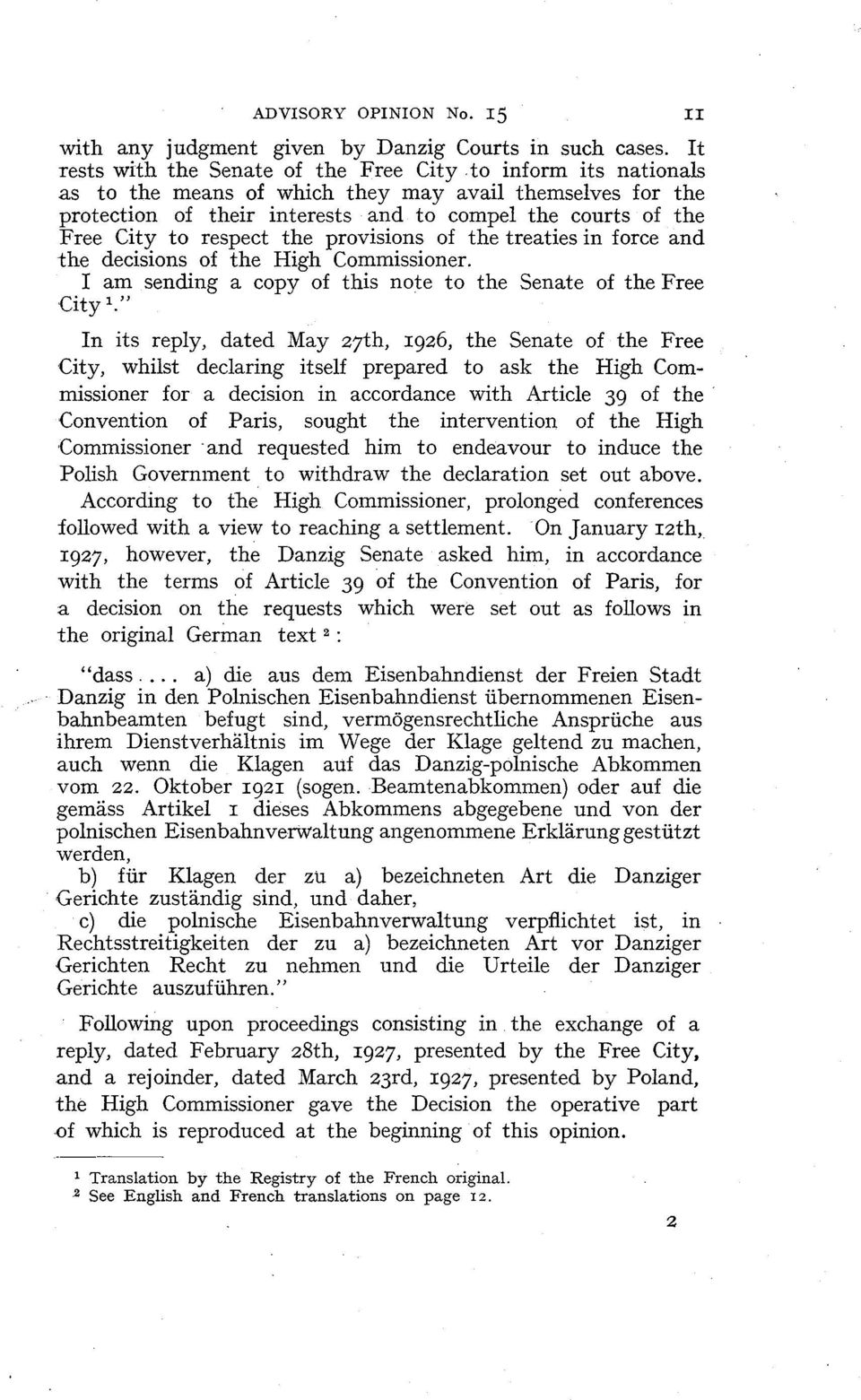 respect the provisions of the treaties in force and the decisions of the High Commissioner. 1 am sending a copy of this note to the Senate of the Free City l.