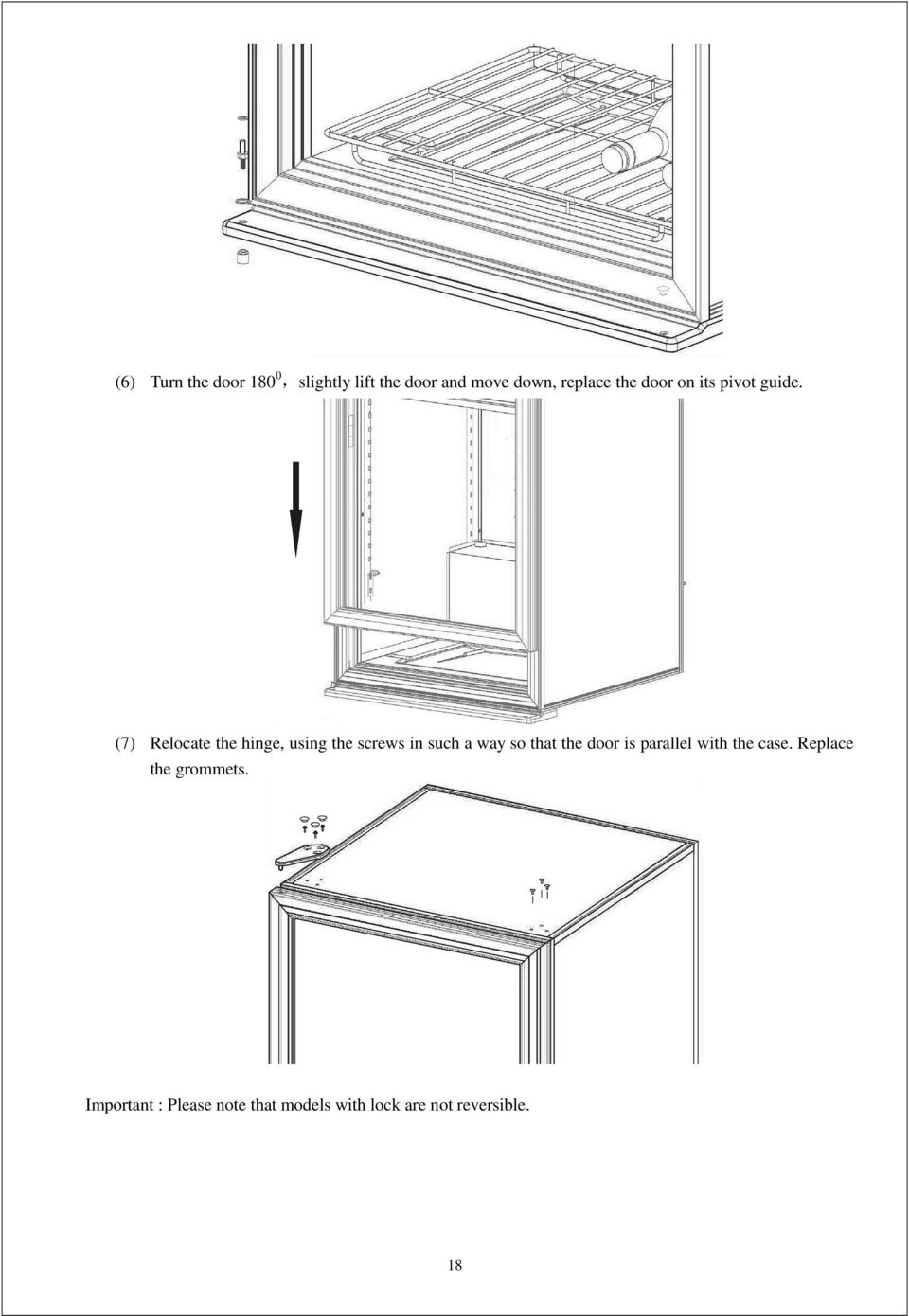 (7) Relocate the hinge, using the screws in such a way so that the door