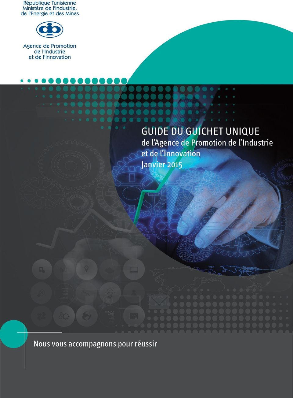 GUIDE DU GUICHET UNIQUE de l Agence de Promotion de l Industrie